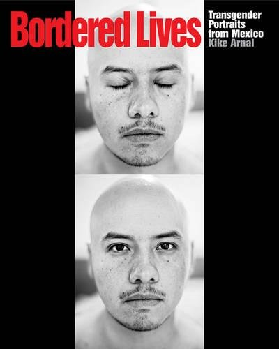 9781620970249: Bordered Lives: Transgender Portraits from Mexico