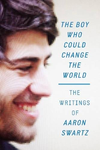 9781620970669: The Boy Who Could Change the World: The Writings of Aaron Swartz