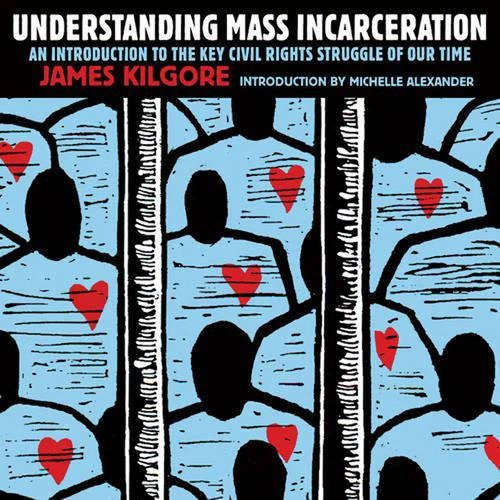 Understanding Mass Incarceration: A People's Guide to the Key Civil Rights Struggle of Our ...