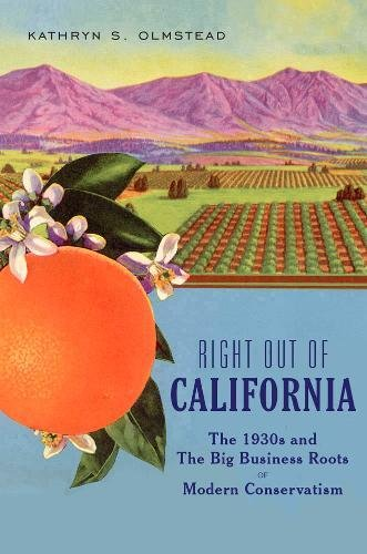 9781620970966: Right Out of California: The 1930s and the Big Business Roots of Modern Conservatism