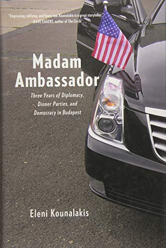 Madam Ambassador - Three Years of Diplomacy, Dinner Parties, and Democracy in Hungary (signed)