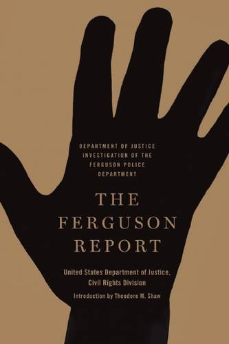 The Ferguson Report: Department of Justice Investigation of the Ferguson Police Department: ...