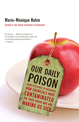 9781620972021: Our Daily Poison: From Pesticides to Packaging, How Chemicals Have Contaminated the Food Chain and Are Making Us Sick
