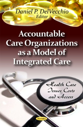 9781621001201: Accountable Care Organizations As a Model of Integrated Care (Health Care Issues, Costs and Access)