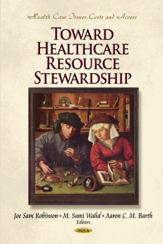 9781621001829: Toward Healthcare Resource Stewardship (Health Care Issues, Costs and Access; Health Care in Transition)
