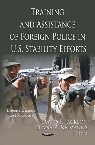 Training & Assistance of Foreign Police in U.S. Stability Efforts (Defense, Security and ...