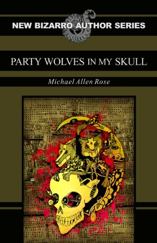 Party Wolves in My Skull: Michael Allen Rose