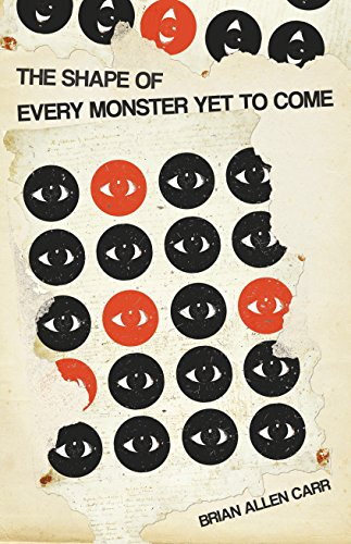 The Shape of Every Monster Yet to Come: Carr, Brian Allen