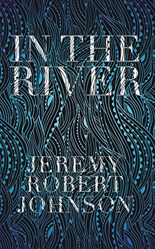 In the River: Jeremy Robert Johnson