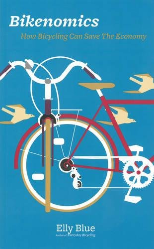 9781621060031: Bikenomics: How Bicycling Will Save the Economy (If We Let It)