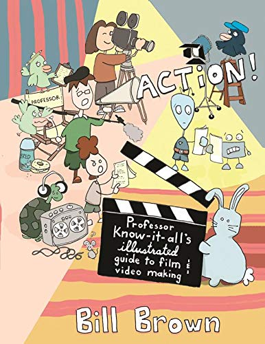 Action!: Professor Know-it-All's Guide to Film and Video (DIY): Brown, Bill