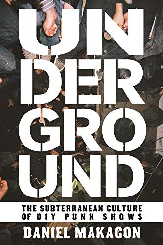 Underground: The Subterranean Culture of Punk House Shows (Real World): Makagon, Daniel