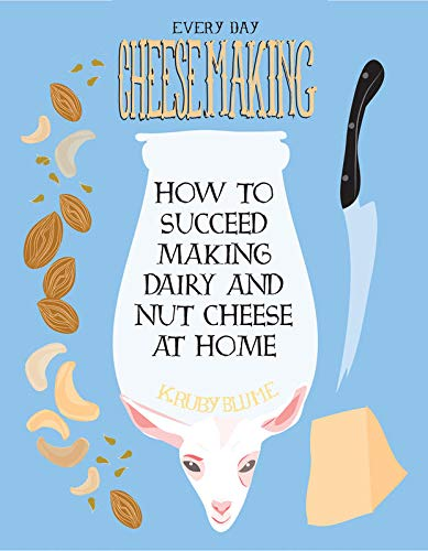 9781621065920: Everyday Cheesemaking: How to Succeed Making Dairy and Nut Cheese at Home