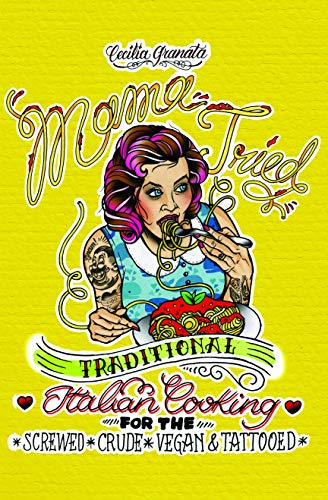 9781621067405: Mama Tried: Traditional Italian Cooking for the Screwed, Crude, Vegan, and Tattooed (Vegan Cookbooks)