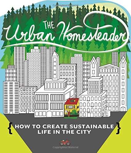 9781621069294: The Urban Homesteader: How to Create Sustainable Life in the City, featuring Make Your Place, Make It Last, Homesweet Homegrown, and Everyday Bicycling (DIY)