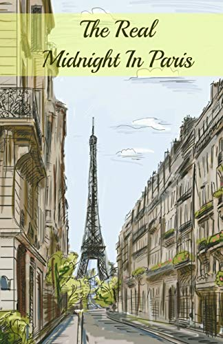 9781621073192: The Real Midnight in Paris: A History of the Expatriate Writers in Paris That Made Up the Lost Generation