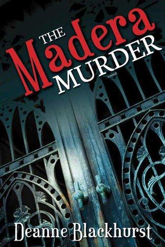 The Madera Murder : A Novel: Deanne Blackhurst
