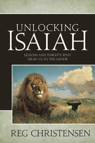 9781621085027: Unlocking Isaiah: Lessons and Insights that Draw Us to the Savior