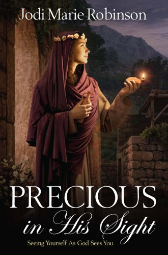 Precious in His Sight: Seeing Yourself as God Sees You: Jodi Marie Robinson