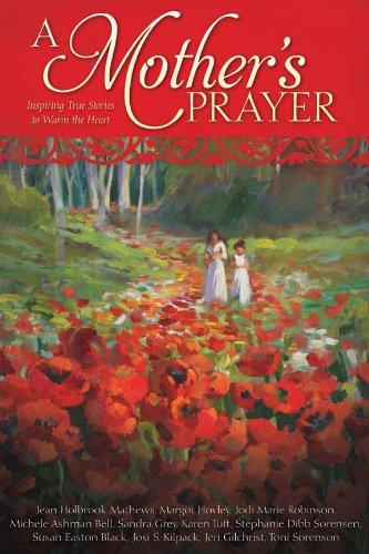 A Mother's Prayer Inspiring True Stories to: Jean Holbrook Mathews,