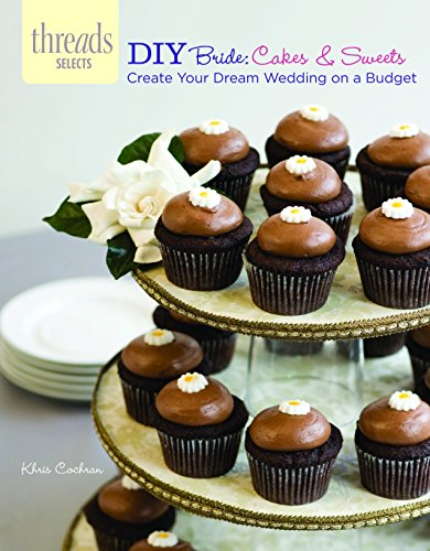 9781621137665: DIY Bride: Cakes & Sweets: create your dream wedding on a budget (Threads Selects)