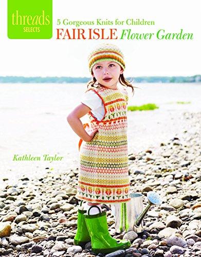 Fair Isle Flower Garden: 5 Gorgeous Knits for Children (Paperback): Kathleen Taylor