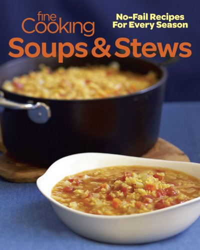 Fine Cooking Soups & Stews: No-Fail Recipes for Every Season: Editors of Fine Cooking