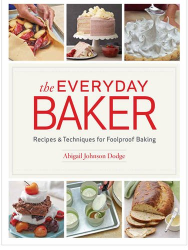 The Everyday Baker: Recipes and Techniques for Foolproof Baking (Hardcover): Abigail Johnson Dodge