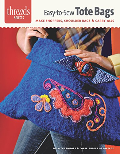 9781621138297: Easy-To-Sew Totes: Make Shoppers, Shoulder Bags & Carry-Alls (Threads Selects)