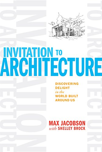 Invitation to Architecture: Discovering Delight in the World Built Around Us: Jacobson, Max; Brock,...