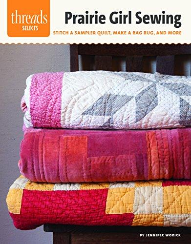 Prairie Girl Sewing: Stitch a Sampler Quilt, Make a Rag Rug, and More: Worick, Jennifer