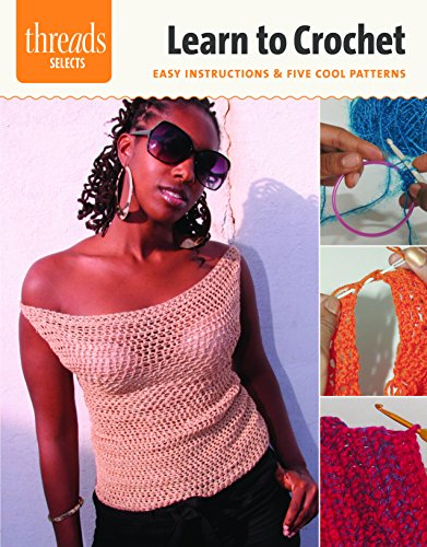 9781621139539: Learn to Crochet: easy instructions & five cool patterns (Threads Selects)