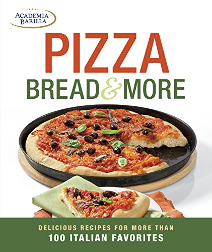 9781621139775: Pizza, Bread & More: delicious recipes for more than 100 Italian favorites