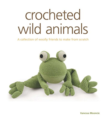 9781621139904: Crocheted Wild Animals: A collection of woolly friends to make from scratch