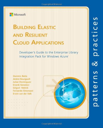 9781621140009: Building Elastic and Resilient Cloud Applications: Developer's Guide to the Enterprise Library Integration Pack for Windows Azure (Microsoft patterns & practices)