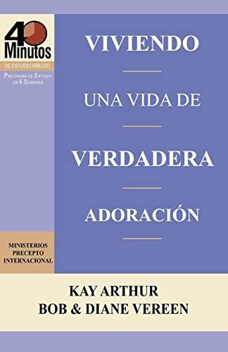 9781621190226: Viviendo una Vida de Verdadera Adoración / Living a Life of True Worship (40 Minute Bible Studies) (Spanish Edition)