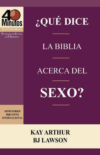 Que Dice La Biblia Acerca del Sexo? / What Does the Bible Say about Sex? (40 Minute Bible Studies) (Spanish Edition) (1621190234) by Kay Arthur; David Lawson; BJ Lawson