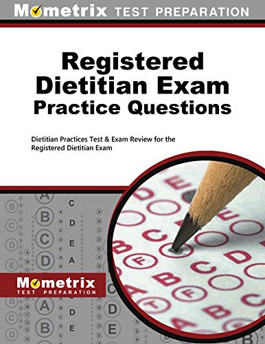Registered Dietitian Exam Practice Questions: Dietitian Practice Tests and Exam Review for the ...
