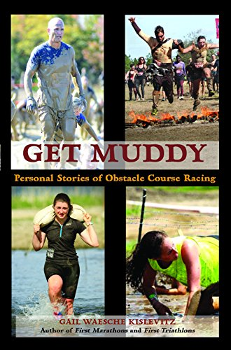 Get Muddy: Personal Stories of Obstacle Course Racing: Gail Waesche Kislevitz