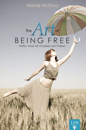 The Art of Being Free: Politics Versus the Everyman and Woman: Wendy McElroy