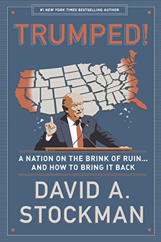 Trumped! A Nation on the Brink of Ruin. And How to Bring It Back: David A. Stockman