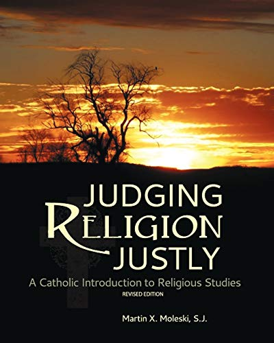 Judging Religion Justly: A Catholic Introduction to Religious Studies (Revised Edition): Moleski, ...
