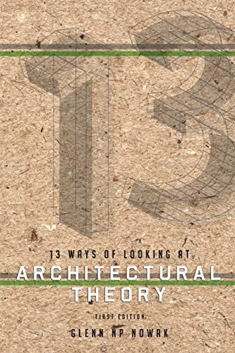 13 Ways of Looking at Architectural Theory: Glenn Np Nowak