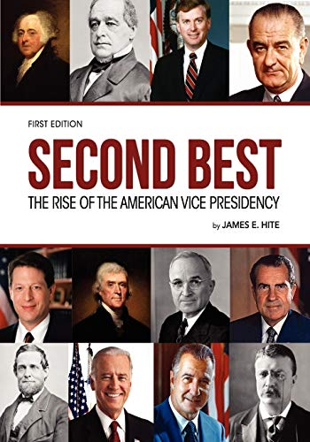 9781621312697: Second Best: The Rise of the American Vice Presidency