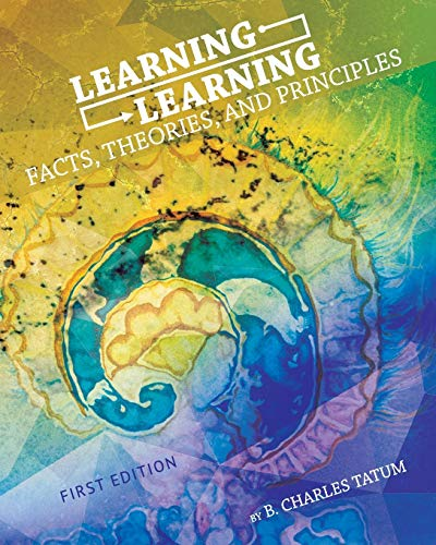 Learning Learning: Facts, Theories, and Principles: Tatum, B. Charles