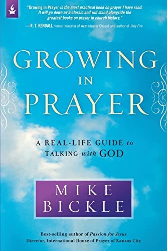 Growing in Prayer: A Real-Life Guide to Talking with God: Bickle, Mike
