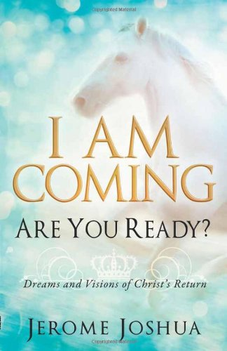 9781621360773: I Am Coming, Are You Ready?: Dreams and Visions of Christ's Return