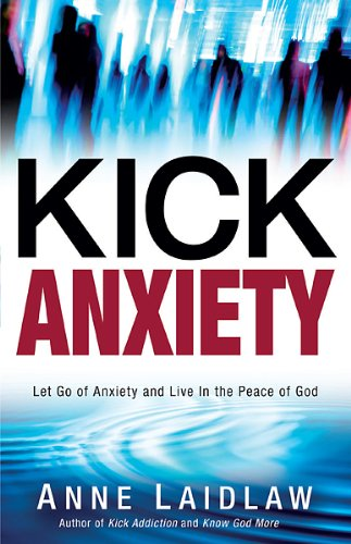 9781621360797: Kick Anxiety: Let Go of Anxiety and Live In the Peace of God