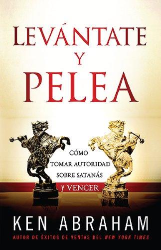 9781621361251: Levantate y Pelea: Como Tomar Autoridad Sobre Satanas y Vencer = Stand Up and Fight Back