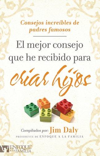9781621361732: El El mejor consejo que he recibido para criar hijos: Consejos increibles de padres famosos (Enfoque a la Familia) (Spanish Edition)